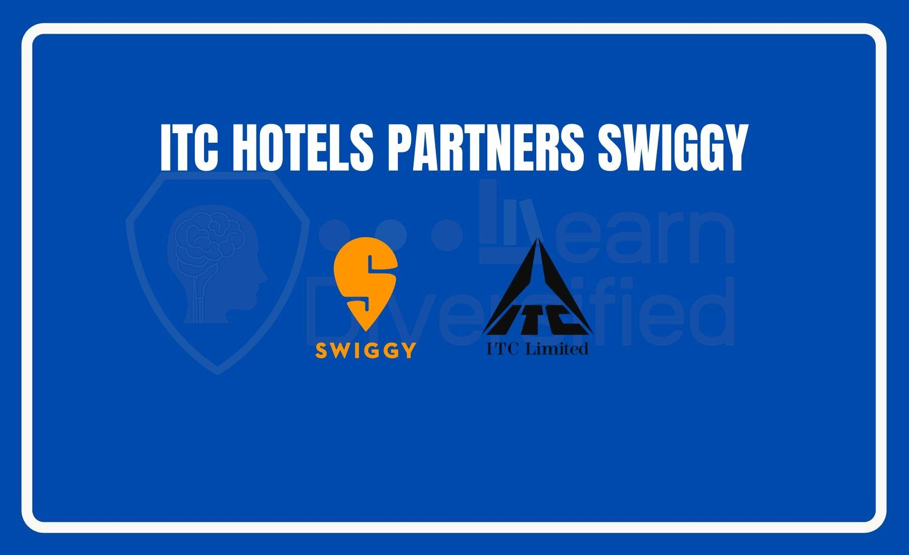 ITC Hotels Partnering with Swiggy