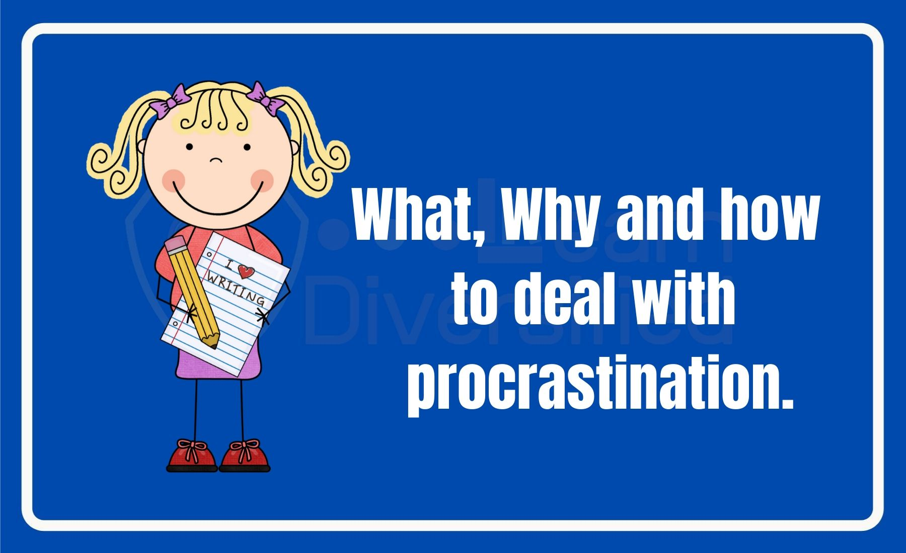 procrastination - what, why and how to overcome procrastination