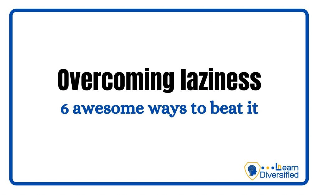 """Overcoming laziness – 6 awesome answers to """"how to overcome the laziness?"""""""