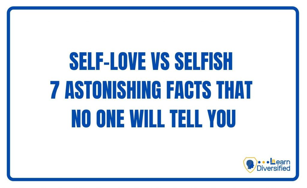 Self-love Vs Selfish   7 Astonishing facts that no one will tell you