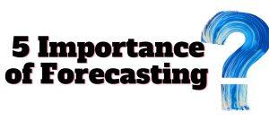 5 Importance of Forecasting