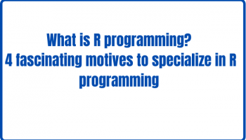 What is R programming?4 fascinating motives to specialize in the R programming