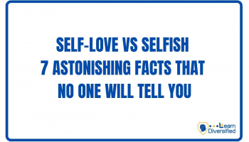 Self-love Vs Selfish | 7 Astonishing facts that no one will tell you