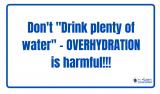 """Don't """"Drink plenty of water"""" – OVERHYDRATION is harmful!!!"""