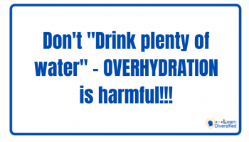 "Don't ""Drink plenty of water"" – OVERHYDRATION is harmful!!!"