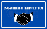Byju-WhiteHat Jr | Rarest Exit Deal