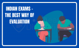 Indian Exams –Is it the Best way of evaluation.