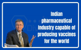 Indian pharmaceutical Industry capable of producing vaccines for the world