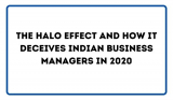 The Halo effect and how it deceives Indian Business managers in 2020