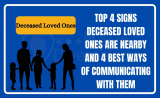 Deceased Loved Ones – Top 4 signs deceased loved ones are nearby and 4 best ways of communicating with them