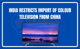 """India restricts import of colour television from China- Aim to Boost """"Made in India"""""""